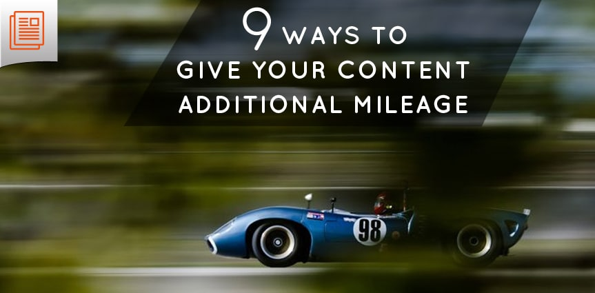 9 Ways to Give Content Additional Mileage