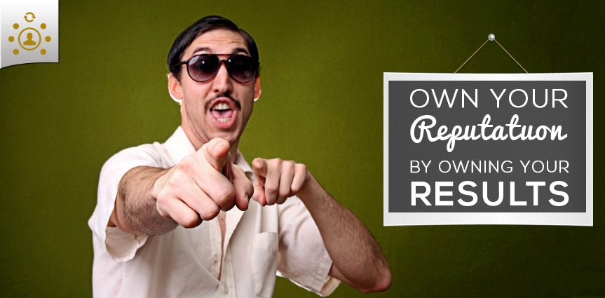 Own Your Reputaton by Owing Results