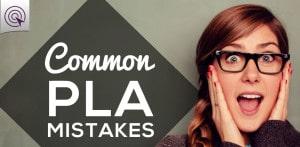 Common PLA Mistakes