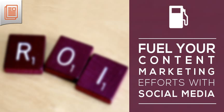 Fuel Content Marketing Efforts through Social Media