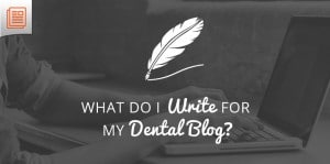What do I wrote for my dental blog