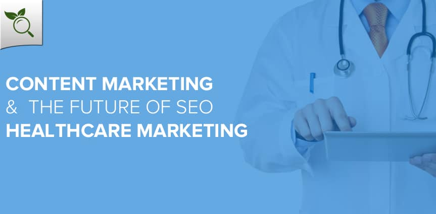 Content Marketing And Future of SEO for Healthcare Marketing