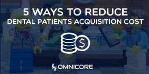 Reduce Dental Patients Acquisition Cost
