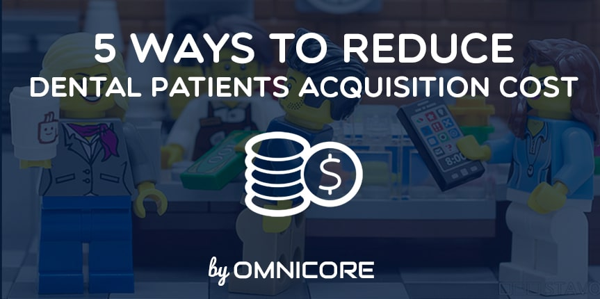 Reduce Dental Patients Acquisition Cost