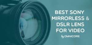 Best Sony DSLR & Mirrorless Lens for Video