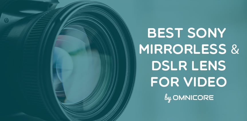 Best Sony DSLR & Mirrorless Lens for Video