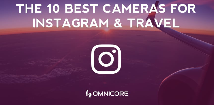 Best Cameras for Instagram Travel