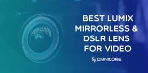 Best Lumix Mirrorless Lens for Video