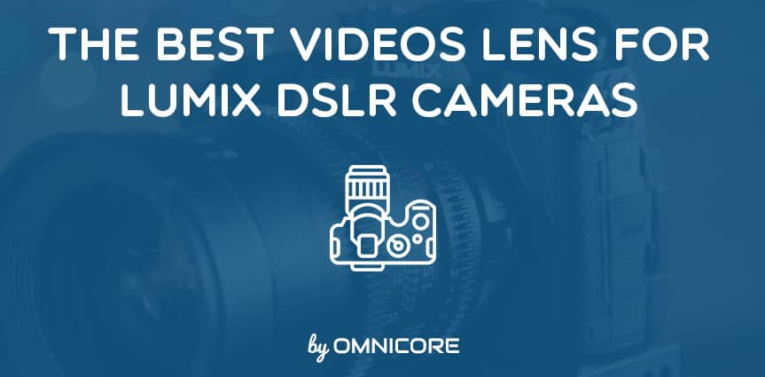 The 15 Best Video Lens for Panasonic Lumix DSLR & Mirrorless Cameras Thumbnail
