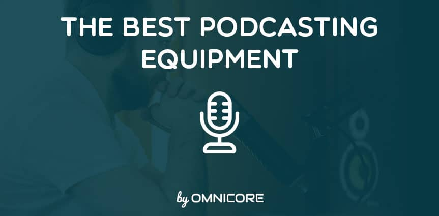 The Best Podcast Equipment