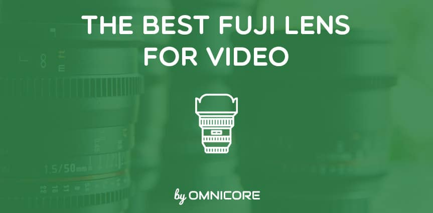Best Fuji Lens for Video Featured Image