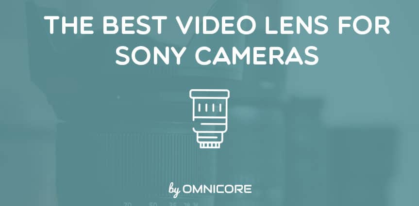 Best Video Lens for Sony Cameras Featured Image