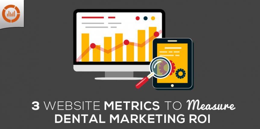 3 Website Metrics to Track & Measure your Dental Marketing ROI