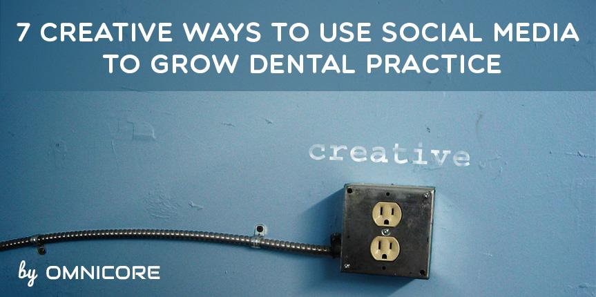 7 Creative Ways You can Use Social Media to Grow Your Dental Practice