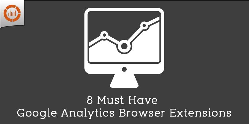 8 Must Have Google Analytics Browser Extensions