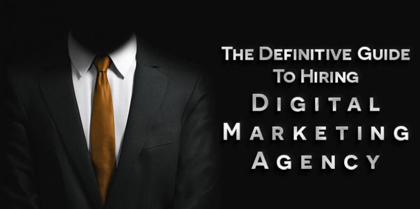 The Definitive Guide to Hiring a Digital Marketing Agency