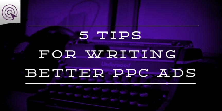 5 Tips for Writing Better PPC Ads
