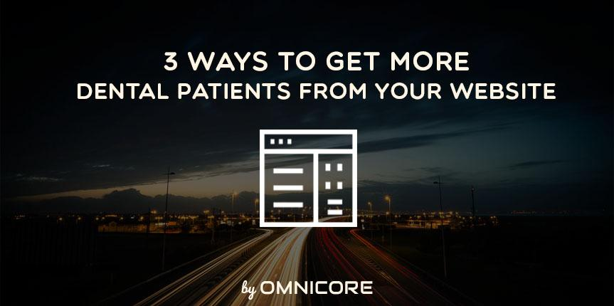 3 Ways to Get More Dental Patients from your Website