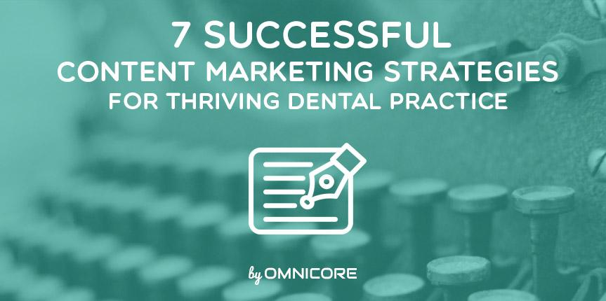 7 Successful Content Marketing Strategies for Thriving Dental Practice