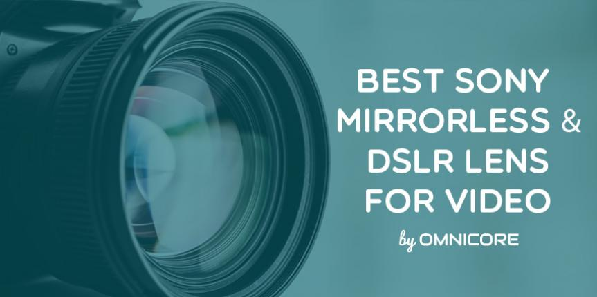 The 10 Best Video Lens for Sony DSLR & Mirrorless Cameras in 2016