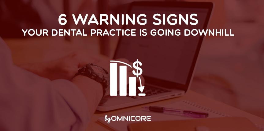 6 Warning Signs your Dental Practice is Going Downhill